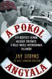 DOBYNS, JAY - A pokol angyala - Egy beépített ügynök megrázó története a Hells Angels motorosbanda tagjaként