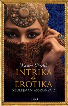 Nasira Güzelik - Erotika és intrika - Szulejmán asszonya 2. [eKönyv: epub, mobi]