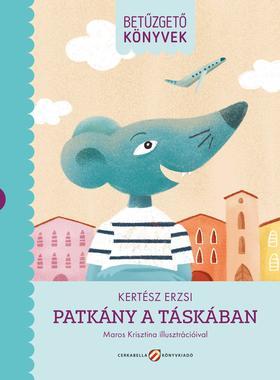 Kertész Erzsi író, Maros Krisztina illusztrátor - BETŰZGETŐ  KÖNYVEK - PATKÁNY A TÁSKÁBAN