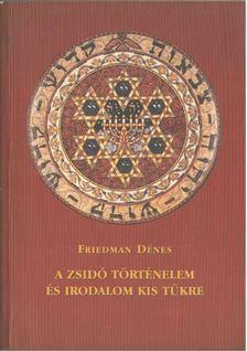 Friedman Dénes - A zsidó történelem és irodalom kis tükre [antikvár]