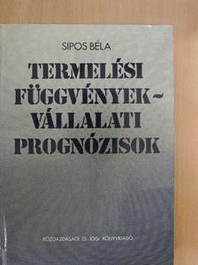 Sipos Béla - Termelési függvények - vállalati prognózisok [antikvár]