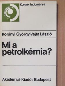 Korányi György - Mi a petrolkémia? [antikvár]