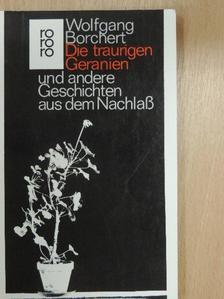 Wolfgang Borchert - Die traurigen Geranien [antikvár]