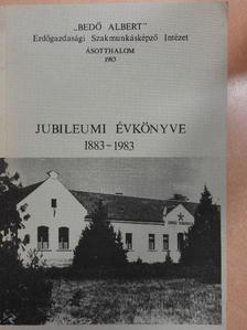 """D. Nagy András - """"Bedő Albert"""" Erdőgazdasági Szakmunkásképző Intézet jubileumi évkönyve 1883-1983 [antikvár]"""
