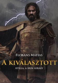 Florans Matias - A kiválasztott - Atilla, a hun király