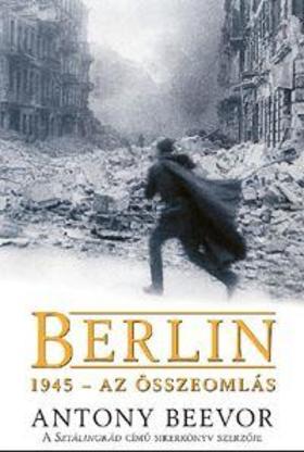 Antony Beevor - Berlin, 1945 - Az összeomlás