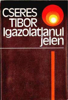 Cseres Tibor - Igazolatlanul jelen [antikvár]