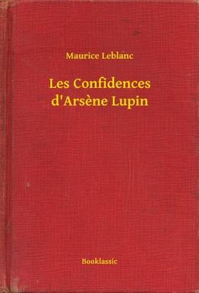 Maurice Leblanc - Les Confidences d'Arsene Lupin [eKönyv: epub, mobi]