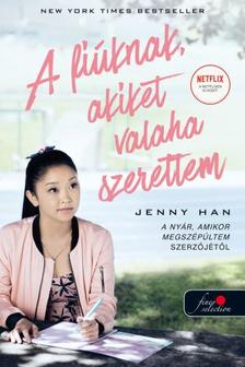 Jenny Han - To All the Boys I've Loved Before - A fiúknak, akiket valaha szerettem - filmes borítóval