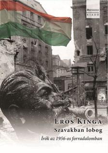 Erős KInga - Szavakban lobog - Írók az 1956-os forradalomban