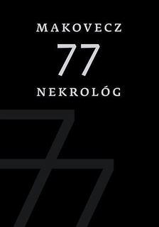 több szerző - Makovecz - 77 nekrológ [antikvár]