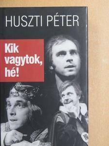 Huszti Péter - Kik vagytok, hé! [antikvár]
