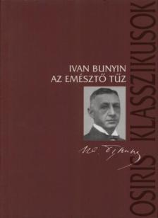 BUNYIN, IVAN - AZ EMÉSZTŐ TŰZ - OSIRIS KLASSZIKUSOK
