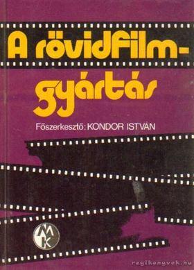 KONDOR ISTVÁN - A rövidfilmgyártás [antikvár]