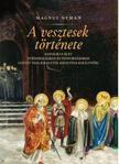 Nyman, Magnus - A vesztesek története A katolikus élet Svédországban és Finnországban Gustav Vasa királytól Krisztina királynőig