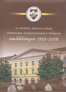 Az Orosházi Táncsics Mihály Gimnázium, Szakgimnázium és Kollégium emlékkönyve 1933-2018 [antikvár]