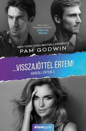 Pam Godwin - Visszajöttél értem! - Harcolj értem! [eKönyv: epub, mobi]