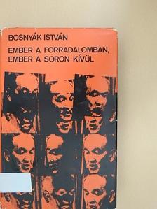Bosnyák István - Ember a forradalomban, ember a soron kívül [antikvár]