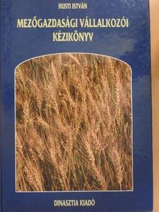 Husti István - Mezőgazdasági vállalkozói kézikönyv [antikvár]