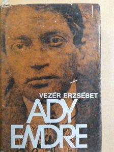 Vezér Erzsébet - Ady Endre élete és pályája [antikvár]