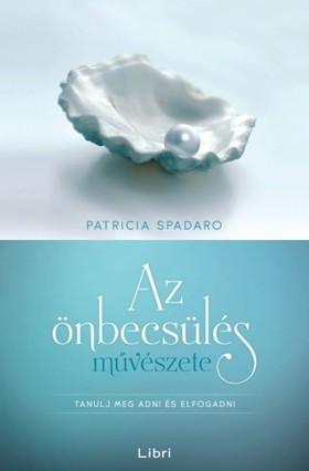 Patricia Spadaro - Az önbecsülés művészete [eKönyv: epub, mobi]