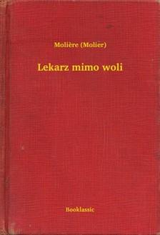MOLIÉRE - Lekarz mimo woli [eKönyv: epub, mobi]