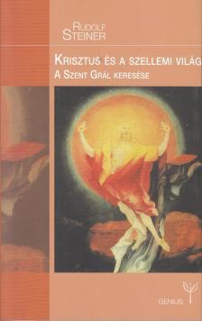 Rudolf Steiner - Krisztus és a szellemi világ_ A Szent Grál keresése