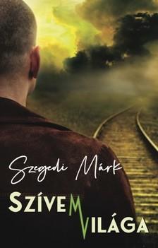 Márk Szegedi - Szívem Világa [eKönyv: epub, mobi]