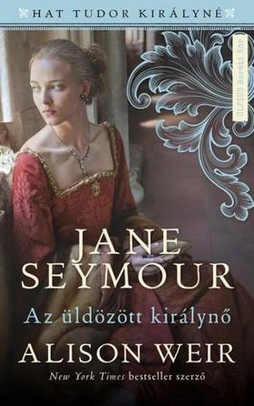 Allison Weir - Jane Seymour - Az üldözött királynő