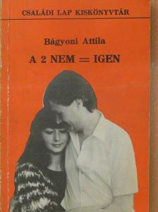 Bágyoni Attila - A 2 nem = igen [antikvár]
