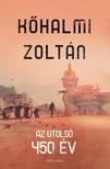 Kőhalmi Zoltán - Az utolsó 450 év [eKönyv: epub, mobi]