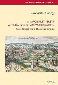 Granasztói György - A városi élet keretei a feudális kori Magyarországon