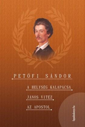 PETŐFI SÁNDOR - A helység kalapácsa - János vitéz - Az apostol