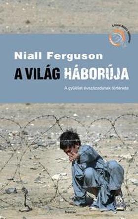 Niall Ferguson - A világ háborúja - A gyűlölet évszázadának története