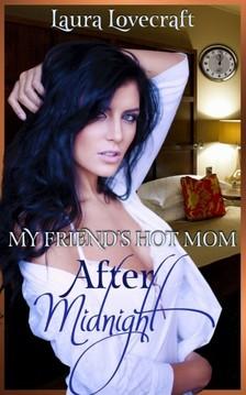 Moira Nelligar Laura Lovecraft, - My Friend's Hot Mom: After Midnight [eKönyv: epub, mobi]