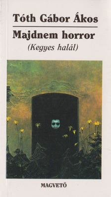 TÓTH GÁBOR ÁKOS - Majdnem horror [antikvár]