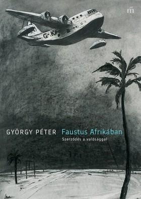 GYÖRGY PÉTER - Faustus Afrikában. Szerződés a valósággal [eKönyv: epub, mobi]