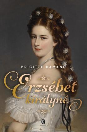 Brigitte Hamann - Erzsébet királyné