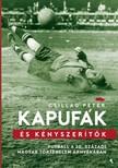 Csillag Péter - Kapufák és kényszerítők - Futball a 20. századi magyar történelem árnyékában [eKönyv: epub, mobi]