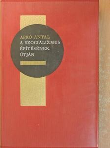 Apró Antal - A szocializmus építésének útján [antikvár]