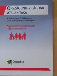 Fehér Attila - Országunk-világunk átalakítása 1. - A szegénység felszámolása Magyarországon [antikvár]