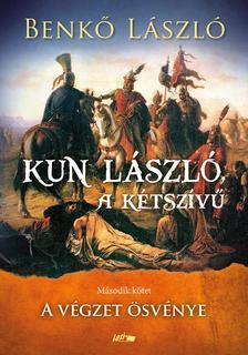 Benkő László - Kun László, a kétszívű II. - A végzet ösvénye