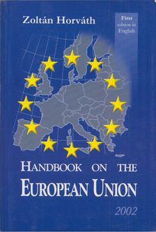 HORVÁTH ZOLTÁN - Handbook on the European Union [antikvár]