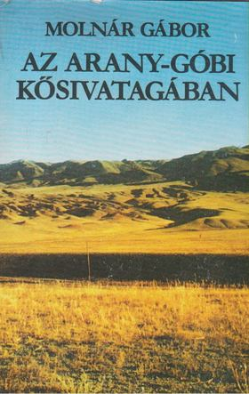 Molnár Gábor - Az Arany-Góbi kősivatagában [antikvár]