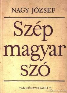 Nagy József - Szép magyar szó [antikvár]