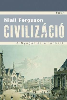 Niall Ferguson - Civilizáció - A Nyugat és a többiek