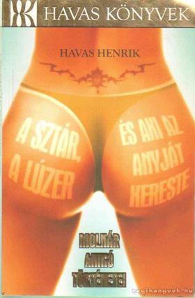 Havas Henrik - A sztár, a lúzer, és aki az anyját kereste [antikvár]