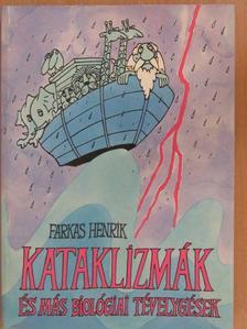 Farkas Henrik - Kataklizmák és más biológiai tévelygések [antikvár]
