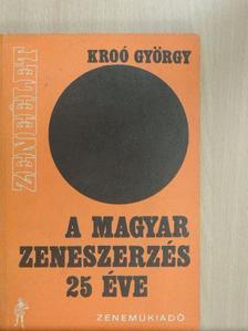 Kroó György - A magyar zeneszerzés 25 éve [antikvár]