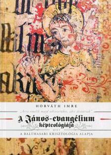 """Horváth Imre - """"Arra emelik majd tekintetüket, akit átszúrtak""""A János-evangélium képteológiája mint a balthasari krisztológia alapja"""